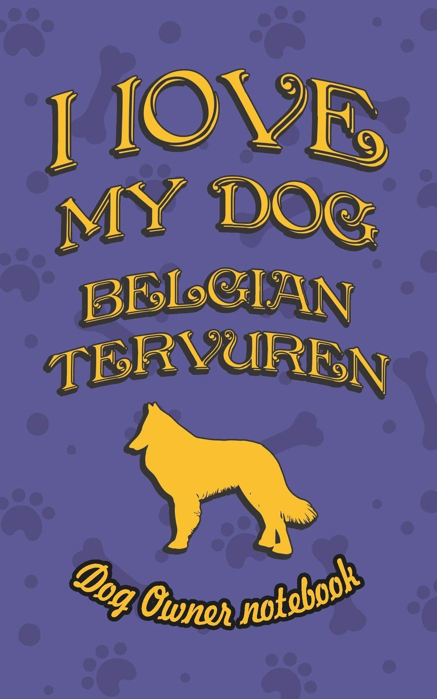 I love my dog Belgian Tervuren – Dog owner's notebook: Doggy style designed pages for dog owner's to note Training log…