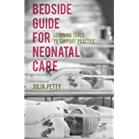 Bedside Guide for Neonatal Care: Learning Tools to Support Practice (English Edition)