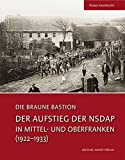 Die Braune Bastion. Der Aufstieg der NSDAP in Mittel- und Oberfranken (1922-1933) - Rainer Hambrecht
