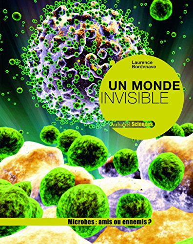Un monde invisible : Microbes : amis ou ennemis ?