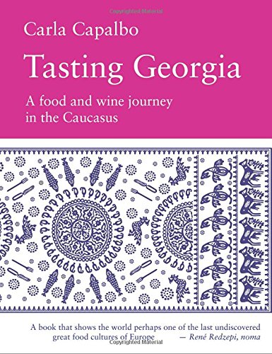 Tasting Georgia: A Food and Wine Journey in the Caucasus European Food