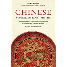 Chinese Symbolism and Art Motifs Fourth Revised Edition: A Comprehensive Handbook on Symbolism in Chinese Art Through the Ages (English Edition)