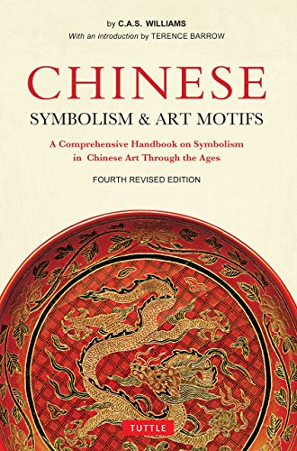 Chinese Symbolism and Art Motifs Fourth Revised Edition: A Comprehensive Handbook on Symbolism in Chinese Art Through the Ages (English Edition) (Chinesische General Kostüm)