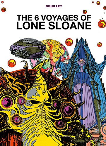 The 6 Voyages of Lone Sloane (The Philippe Druillet Library) (English Edition)