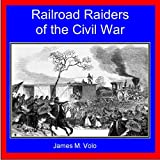 Railroad Raiders of the Civil War: Traditional American History Series, Volume 9