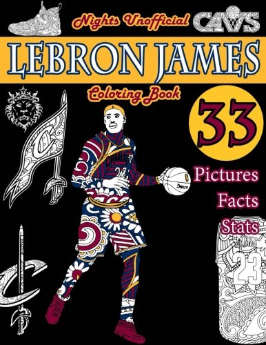 LeBron James Basketball Coloring Book: Unofficial Night Edition: 33 Beautifully Designed Pictures of LeBron James, his stats and facts, and other ... and leaves: Volume 1 (Sports coloring books)