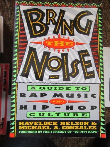 Bring The Noise: A Guide to Rap Music and Hip-Hop Culture by Havelock Nelson (1991-11-05)