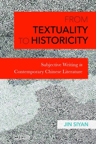 From Textuality to Historicity: Subjective Writing in Contemporary Chinese Literature