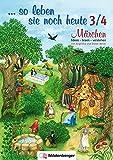 ... so leben sie noch heute 3/4, Märchen hören - lesen - verstehen: 12 Märchen mit ausführlichen Erarbeitungen, 3. und 4. Schuljahr - Angelika Rehm, Dieter Rehm