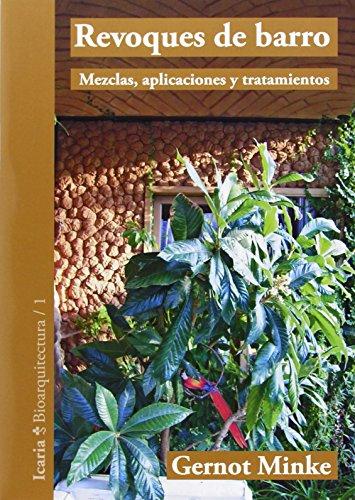 Revoques de barro: Mezclas, aplicaciones y tratamientos (Bioarquitectura) por Gernot Minke