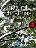 Natural Christmas Relaxing Holiday Video [OV]