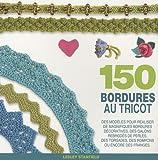 Image de 150 bordures au tricot : Des modèles pour redécouvrir les bordures, les galons, les franges