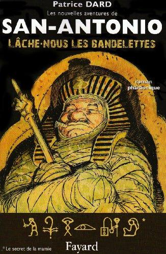 Les nouvelles aventures de San-Antonio : Lâche-nous les bandelettes : Roman pharaonique