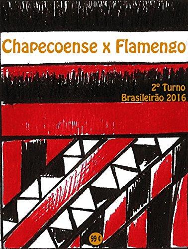 Chapecoense x Flamengo: Brasileirão 2016/2º Turno (Campanha do Clube de Regatas do Flamengo no Campeonato Brasileiro 2016 Série A Livro 22) (Portuguese Edition) por r. morel