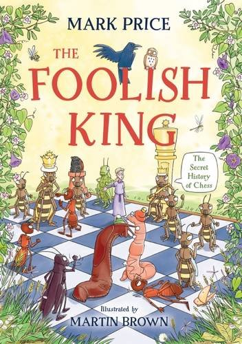 The Foolish King: The Secret History of Chess