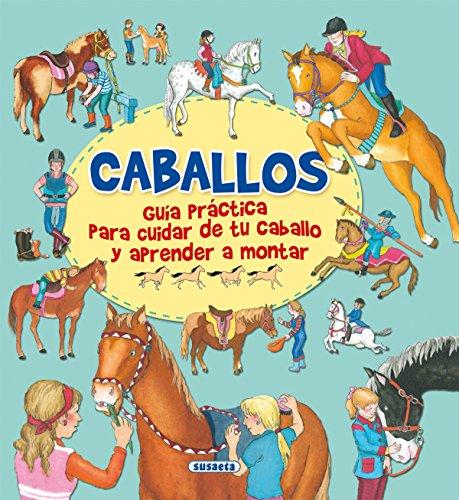 Caballos, guía practica para cuidar de tu caballo y aprender a montar (GUIA PRACTICA)