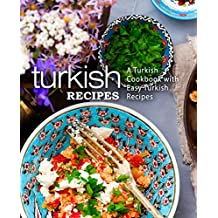 Turkish Recipes: A Turkish Cookbook with Easy Turkish Recipes (English Edition)