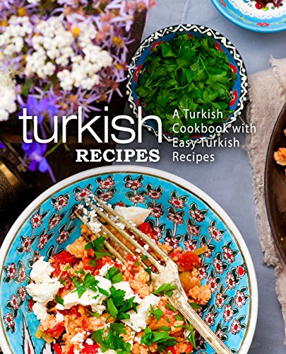 Turkish Recipes: A Turkish Cookbook with Easy Turkish Recipes (2nd Edition) (English Edition)