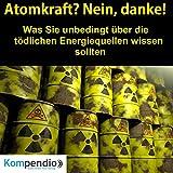 Atomkraft? Nein, danke! Was sie unbedingt über die tödlichen Energiequellen wissen sollten -