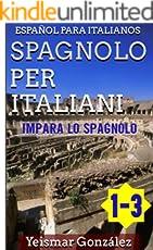 Spagnolo per italiani 1-3 (Español para italianos): Impara lo spagnolo (Grammatica e conversazione semplice) (Aprender Español nº 4) (Spanish Edition)