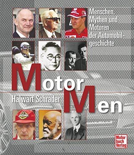 Motor Men: Menschen, Mythen und Motoren der Automobilgeschichte -