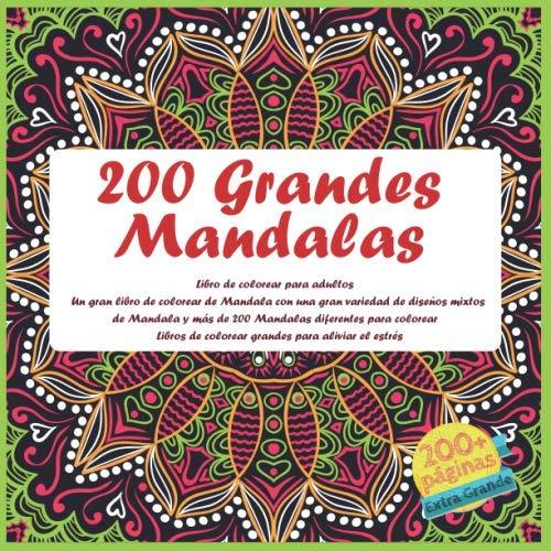 200 Grandes Mandalas Libro de colorear para adultos - Un gran libro de colorear...