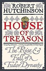 House of Treason: The Rise and Fall of a Tudor Dynasty