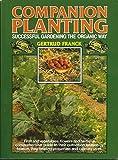 Companion Planting: Successful Gardening the Organic Way by Gertrud Franck (1988-08-01)
