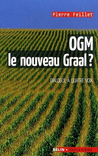 OGM, le nouveau graal ? : Undialogue à quatre voix, le scientifique, l'écologiste, l'industriel et la journaliste par Pierre Feillet