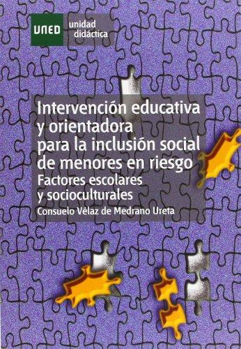 Intervención educativa y orientadora para la inclusión social de menores en riesgo : factores escolares y socioculturales (UNIDAD DIDÁCTICA)