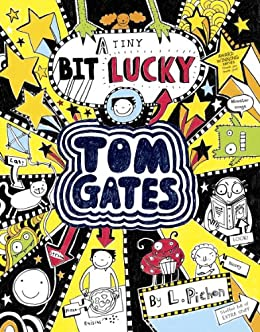 Tom Gates 7: A Tiny Bit Lucky (Tom Gates series) by [Pichon, Liz]