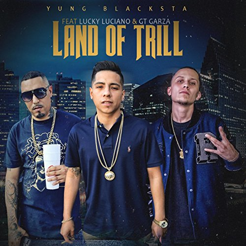 Land of Trill (feat. Lucky Luciano & Gt Garza) [Explicit]