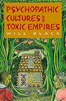 Psychopathic Cultures and Toxic Empires by [Black, Will]