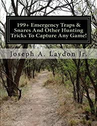 199+ Emergency Traps & Snares And Other Hunting Tricks To Capture Any Game!
