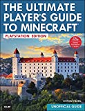 The Ultimate Player's Guide to Minecraft - PlayStation Edition: Covers Both PlayStation 3 and PlayStation 4 Versions