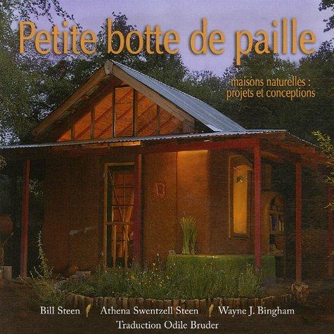 Petite botte de paille : Maisons naturelles : projets et conceptions par Bill Steen