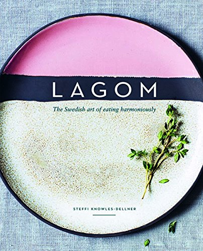 Lagom: The Swedish art of eating harmoniously por Steffi Knowles-Dellner