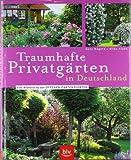 Traumhafte Privatgärten in Deutschland: Eine Bildreise zu den Offenen Gartenpforten - Gary Rogers, Silke Kluth