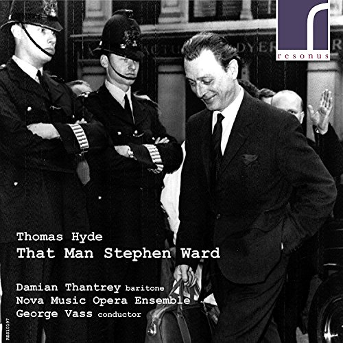 Thomas Hyde : That Man Stephen Ward, opéra. Thantrey, Vass.