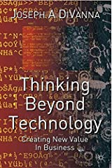 Thinking Beyond Technology: Creating New Value in Business by Joseph A. DiVanna (2002-11-15) Hardcover
