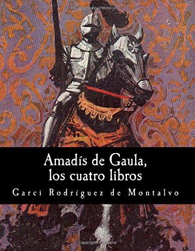 Amadís de Gaula, los cuatro libros por Garci Rodríguez de Montalvo
