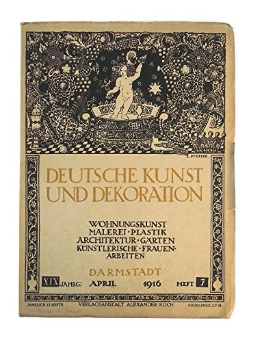 Deutsche Kunst und Dekoration. Wohnungskunst, Malerei, Plastik, Architektur, Gärten, Künstlerische Frauenarbeiten. XIX. Jg., Heft 7 (April 1916).