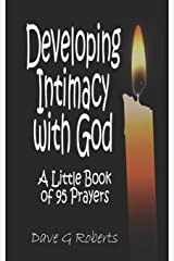 Developing Intimacy With God: A little book of 95 prayers Paperback