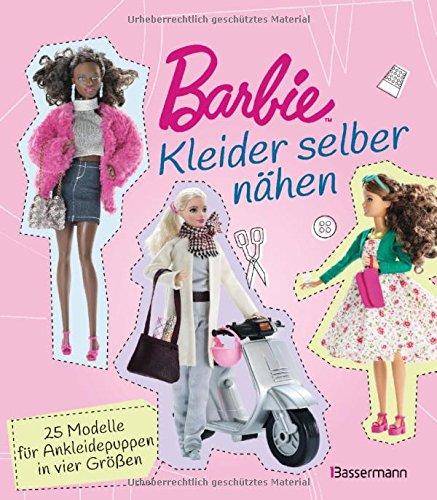 Barbie. Kleider selber nähen: 25 Modelle für Ankleidepuppen in vier Größen (Puppe Nähen)