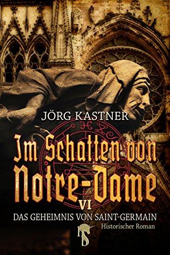 Im Schatten von Notre-Dame: Band 6: Das Geheimnis von Saint-Germain