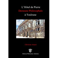 L'Hôtel de Pierre, demeure philosophale à Toulouse