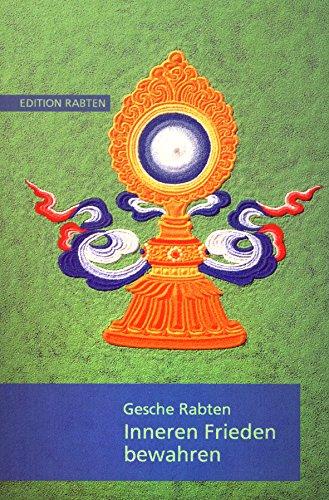 Inneren Frieden bewahren: Erklärungen über Geduld auf der Grundlage von Kap.6 des Textes Bodhisattvacharyavatara des indischen Meisters Schantideva