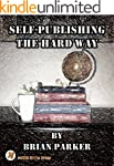 Self-Publishing the Hard Way: A Guide...
