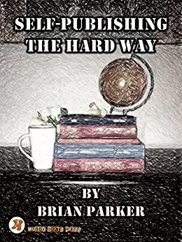 Self-Publishing the Hard Way: A Guide for New Authors (English Edition) von [Parker, Brian]
