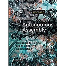 Autonomous Assembly: Designing for a New Era of Collective Construction (Architectural Design, Band 248)